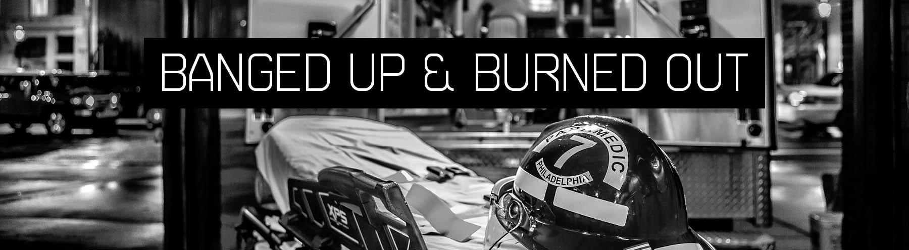 Banged Up & Burned Out
