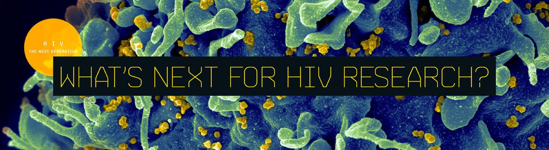 HIV _ The Next Generation